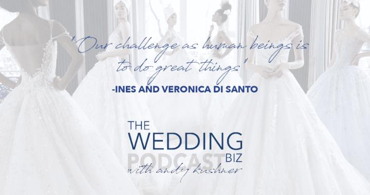 Episode 93 THE NEXT LEVEL: Ines and Veronica Di Santo: Bridal Couture Brilliance