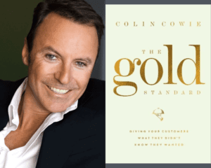 Episode 380 COLIN COWIE: The Gold Standard: Giving Your Customers What They Didn't Know They Wanted